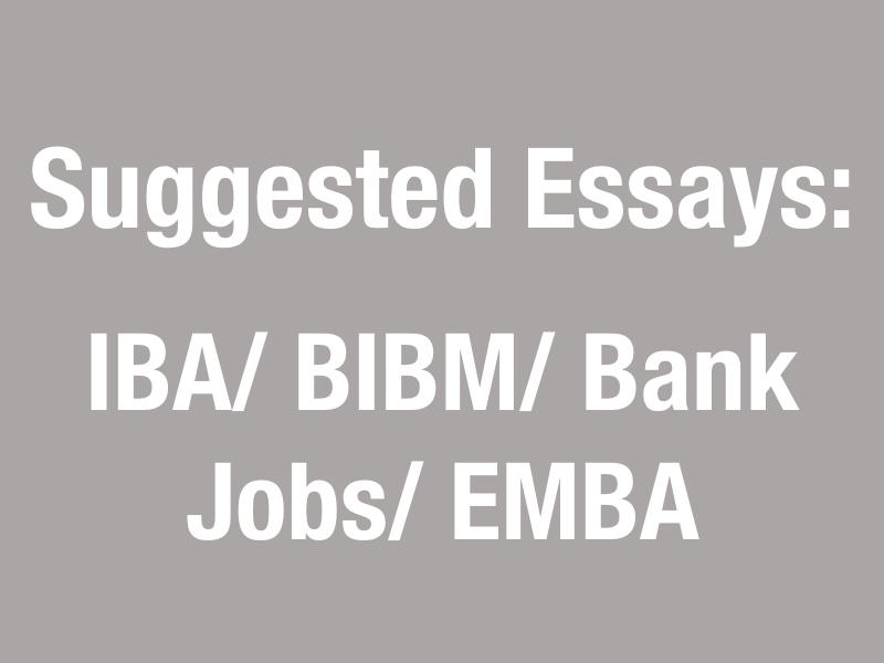 Suggested Essays: IBA/ BIBM/ Bank Jobs/ EMBA